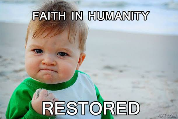 """Image result for faith in humanity restored"""""""