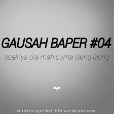 gausah baper quotes all the things i like