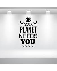 Great Deal On Your Planet Needs You Earth Quote Wall Decal Vinyl Car Id007