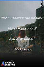 of the best inspirational quotes from the legends of photography