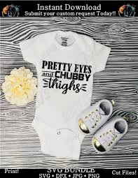 Baby Svg Pretty Eyes And Chubby Thighs Svg Funny Baby Shirt Clip A Dynamic Dimensions