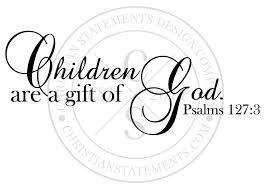 Children Are A Gift Of God Vinyl Wall Statement Psalm 127 3 Vinyl Scr127