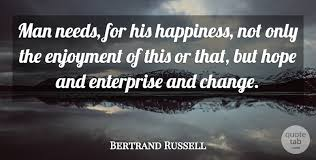 bertrand russell man needs for his happiness not only the