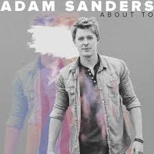 "Adam Sanders Talks New Single ""About To"" & Being Both a Singer and a  Songwriter – Celeb Secrets Country"