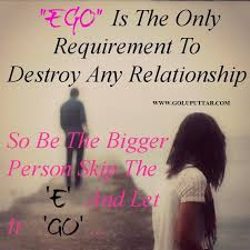 never let your ego dominate on yourself goluputtar