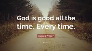 "russell wilson quote ""god is good all the time every time """