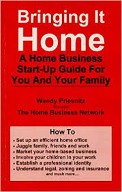 Bringing It Home - A Home Business Start-Up Guide for You and Your Family:  Priesnitz, Wendy: 9780920118993: Amazon.com: Books