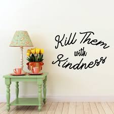 Vinyl Wall Art Decal Kill Them With Kindness 23 X 35 Trendy Mo Imprinted Designs