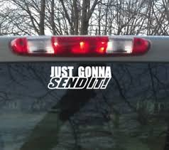 Just Gonna Send It Vinyl Window Decal Truck Window Car Window Laptop Sticker Ebay