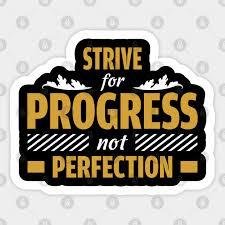 Strive For Progress Not Perfection Perfection Sticker Teepublic