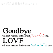 goodbye out reasons is the most painful one love out