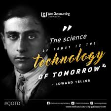 the science of today is the technology of tomorrow edward