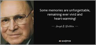 joseph b wirthlin quote some memories are unforgettable
