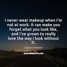 i never wear makeup when i m not at