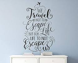 Amazon Com Yingkai We Travel Not To Escape Life Travel Quote Vinyl Inspired Wall Decal Sticker Living Room Vinyl Lettering Removable Decal For Nursery Kids Room Home Window Decoration Home Kitchen