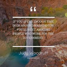 if you spend enough time in or aro judy woodruff about amazing