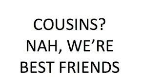 cousins nah we re best friends family cousin quotes best