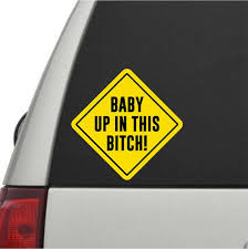 Baby Up In This Bitch Printed Decal Azvinylworks