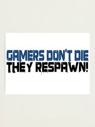gamers dont die funny cool gamers quotes photographic print by
