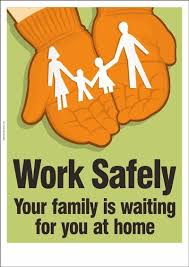 work safely your family is waiting for you at home safety