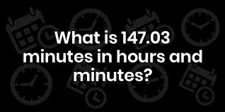 How Long Is 147.03 Minutes In Hours And Minutes?