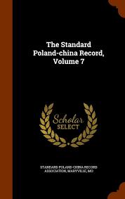 The Standard Poland-china Record, Volume 7: Standard Poland-China Record  Association: 9781343681408: Amazon.com: Books