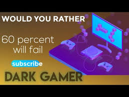 dark gamer 60 percent will fail