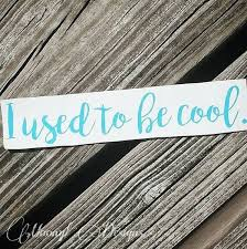 I Used To Be Cool Vinyl Decal Window Sticker By Moonyldesigns Vinyl Decals Window Stickers Vinyl