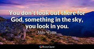 alan watts you don t look out there for god something