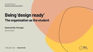 Being design-ready - the organisation as the student