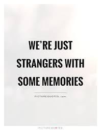 we re just strangers some memories picture quotes