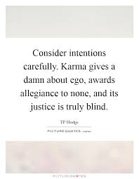 consider intentions carefully karma gives a damn about ego