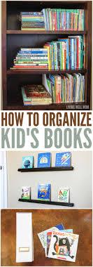 How To Organize Kids Books Organizing Kids Books Organization Kids Bookshelves Kids