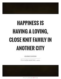 happiness is having a loving close knit family in another city