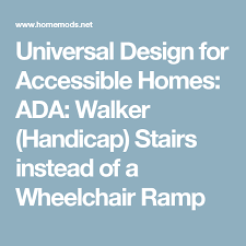 ADA: Walker (Handicap) Stairs instead of a Wheelchair Ramp ...