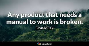 elon musk any product that needs a manual to work is