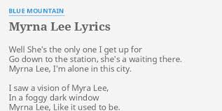 "MYRNA LEE"" LYRICS by BLUE MOUNTAIN: Well She's the only..."