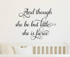 And Though She Be But Little She Is Fierce Wall Decal Nursery Vinyl De Run Wild Designs