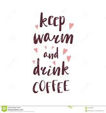 keep warm and drink coffee quote stock vector illustration of