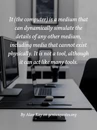 it the computer is a medium geniusquotes