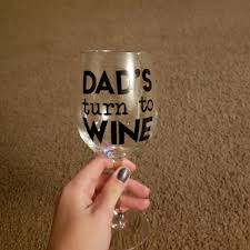 Vinyl Decals For Wine Glasses Dad S Turn To Wine Decal Wine Glass Decal For Dad Diy Wine Glass For Dad Father S Day Gift Gift For Dad Diy Gift For Dad