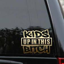 Kids Up In This Bitch Decal Sticker On Board Sign Window Laptop Bumper Truck Car Ebay