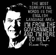 The nine most terrifying words in the English language are 'I'm from the  government, and I'm here to help.'… | Founding fathers quotes, Words,  Motivational posters