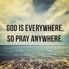 god is everywhere so pray anywhere faith in god pray prayers
