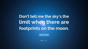 "paul brandt quote ""don t tell me the sky s the limit when there"