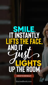 smile it instantly lifts the face and it just lights up the room