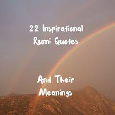inspirational rumi quotes and their meanings adam siddiq