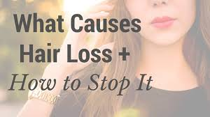 what causes hair loss how to stop it