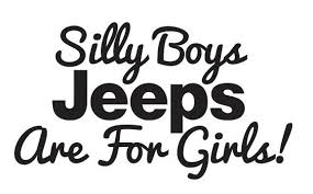 Silly Boys Jeeps Are For Girls Vinyl Funny Car Decal 6 00 Via Etsy Jeep Stickers Jeep Decals Jeep