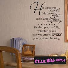 His Birth Was Humble His Life Was Perfect His Example Was Compelling Scriptural Christian Wall Decals Wall Quotes Wall Murals C061hisbirthii Swd